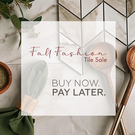 Fall Fashion Tile Sale. Buy now. Pay later.