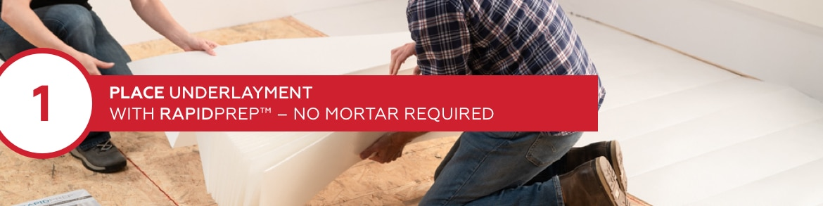 Step 1: Preparation by laying out RapidPrep underlayment. No mortar required.
